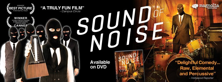 "Sound of Noise. A Sweden movie about the love & hate of music and it's reinvention. A interesting & funny thing to do is to listen to the soundtrack of the movie Before to watch the movie. Surprise yourself and try to guess what ""tools"" & instruments were used to create the song !"