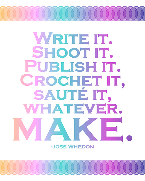 "Quote by Joss Whedon, graphic printable from Don't Eat the Paste here. I've posted about my philosophy about crafting before, especially after being challenged by an interviewer on my statement ""homemade ugly"". And let's be real here, if you craft you know exactly what I mean by ""homemade ugly"". These crafts are some of the ones that when you rethink/rework them turn out to be the best or worst work. I think that whatever you do that is ""new to you"", pushes you outside your comfort zone, opens your mind etc… will translate into all aspects of your life - at least they have in mine. This post stems from a critique I read about Craft Wars on TLC by The New Yorker I found on Mark Montano's FB site. The New Yorker article was titiled: Don't Put a Bird On It: Saving ""Craft"" from Cuteness. While I don't love the show I think an important point was missed in the article that lots of people (like many of my friends) don't think they are creative at all and from personal experience I have found when they succeeded at a little craft project they went on to more ambitious projects and discovered an entirely new side to themselves."