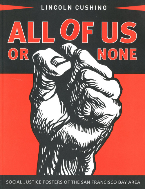 All of Us or None: Social Justice Posters of the San Francisco Bay Area (Heyday Books, 2012) Conceived as a companion catalog to Michael Rossman's legendary All of Us or None poster archive, which was recently acquired by and is currently on display at the Oakland Museum of California, this book ends up being so much more. Like all the best political posters, the book—curated and contextualized by archivist, historian, and all-around poster don Lincoln Cushing—manages to achieve that crucial balance of being both visually stunning and intellectually engaging. I highly recommend All of Us Or None—it's a wonderful resource. Also, if you're in the Bay Area, you should definitely head out to the Oakland Museum to check out the show in person; it runs through August 19 so there is still time. Heyday Books - Buy the book Oakland Museum of California - See the exhibit Docs Populi - Lose days browsing through Lincoln Cushing's archive