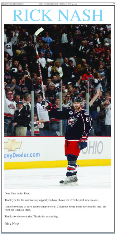 Former Columbus Blue Jackets captain took out this full-page ad in today's Dispatch (page C5) to send a message to his fans. Here's the text: Dear Blue Jacket Fans, Thank you for the unwavering support you have shown me over the past nine seasons. I am so fortunate to have had the chance to call Columbus home and to say proudly that I am from the Buckeye state. Thanks for the memories. Thanks for everything, Rick Nash