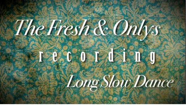 "Video: Fresh & Onlys // The Making of Long Slow Dance - ""No Regard"". Some very sweet dudes make up what happens to be one of my favorite bands. Check out this ""behind-the-scenes"" documentary on making of The Fresh & Onlys' new album Long Slow Dance coming out September 4th on Mexican Summer &  Souterrain Transmissions in the UK/Europe.  - Pedro"