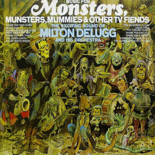 Music For Monsters, Munsters, Mummies, And Other TV Fiends - Milton Delugg (1965)