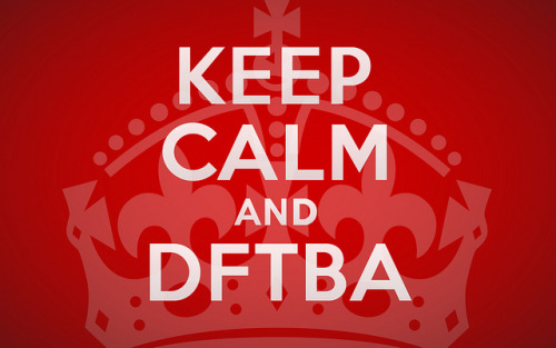edwardspoonhands:  awritershigh:  Keep Calm and DFTBA by ryanoshea on Flickr.  This appears to be a vector…if so, could I have it in 2560 x 1440 for my desktop background?