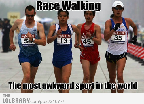 I would probably kill at this sport. People tell me I'm an amazing speedwalker all the time!
