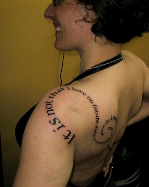 "fuckyeahtattoos:  This reads: ""It is not that I have no future. Rather it continually fragments on the insubstantial and indistinct ephemera of now."" http://tattoosbyemily.tumblr.com/  http://www.purplepanthertattoos.com/"