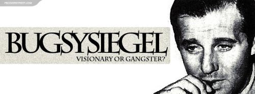 Bugsy Siegel Visionary or Gangster Facebook Cover