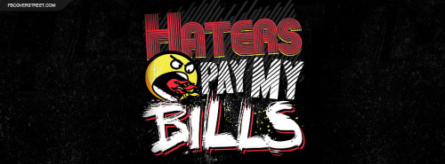 Haters Pay My Bills Facebook Cover