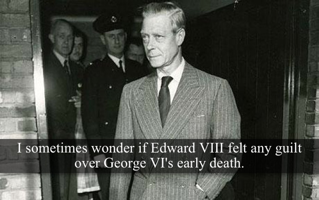 "[Post by Mary] ""I sometimes wonder if Edward VIII felt any guilt over George VI's early death."" — Submitted by Anonymous"