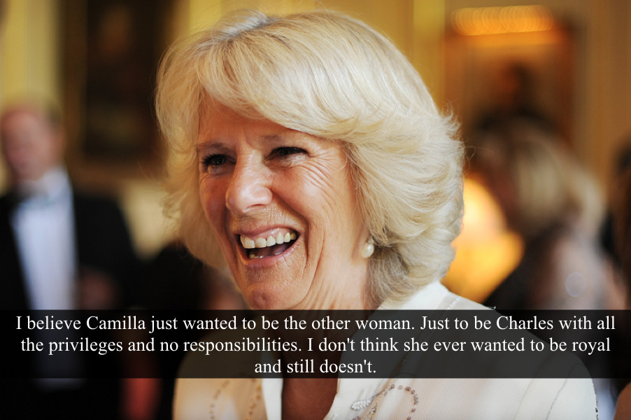 "[Post by Mary] ""I believe Camilla just wanted to be the other woman. Be with Charles with all the privileges and no responsibilities. I don't think she ever wanted to be royal and still doesn't."" — Submitted by Anonymous"