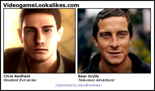 Chris Redfield (Resident Evil) looks like Bear Grylls (Television Adventurer) Thanks to bloodfromhate for another fine lookalike. After a brief hiatus, I'm getting caught up, and… Wait a second! Something's not right here. You were just making it look like you were avoiding clouds of killer gas. You're a phony. Hey, this guy's a great big phony! Hey, you're a great big phony, you know that?