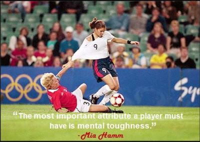 """The most important attribute a player must have is mental toughness."" - Mia Hamm"