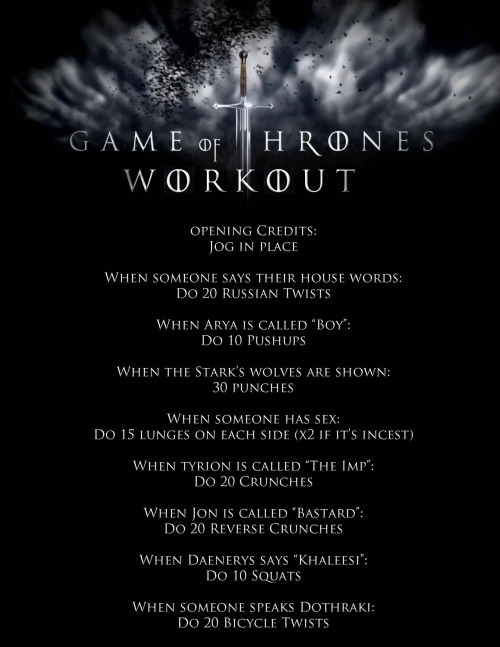 drift-away-with-me:  My Game of Thrones workout to help make my favorite show even better!   For Jenny!