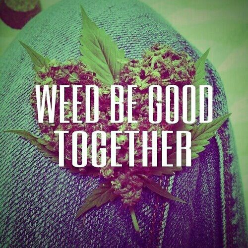 I can't wait to find a boyfriend that loves weed as much as i do.