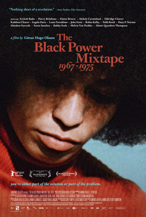 The Black Power Mixtape 1967-1975 mobilizes a treasure trove of 16mm material shot by Swedish journalists who came to the US drawn by stories of urban unrest and revolution. Gaining access to many of the leaders of the Black Power Movement—Stokely Carmichael, Bobby Seale, Angela Davis and Eldridge Cleaver among them—the filmmakers captured them in intimate moments and remarkably unguarded interviews. Thirty years later, this collection was found languishing in the basement of Swedish Television. Director Göran Olsson and co-producer Danny Glover bring this footage to light in a mosaic of images, music and narration chronicling the evolution one of our nation's most indelible turning points, the Black Power movement. Music by Questlove and Om'Mas Keith, and commentary from prominent African- American artists and activists who were influenced by the struggle — including Erykah Badu, Harry Belafonte, Talib Kweli, and Melvin Van Peebles — give the historical footage a fresh, contemporary resonance and makes the film an exhilarating, unprecedented account of an American revolution. Watch the trailer.