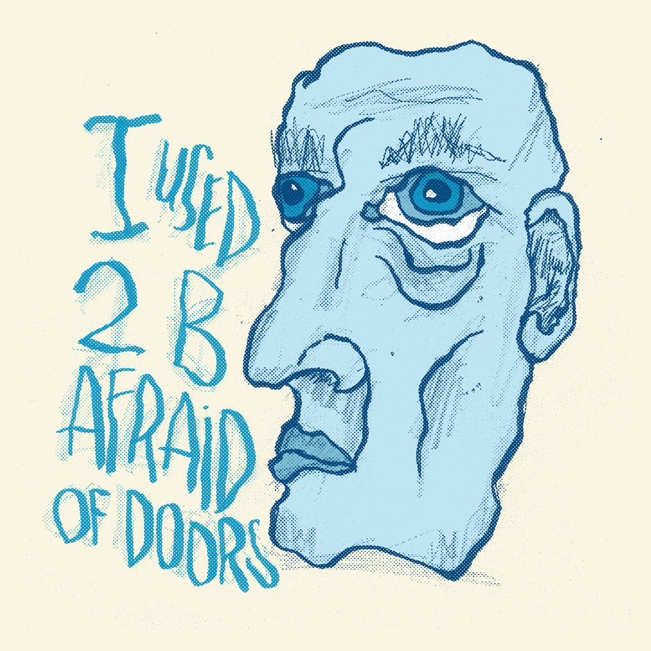 USED 2 B AFRAID …of doors. Face your fears in my Society6 shop. (via USED 2 B AFRAID « Josh LaFayette)