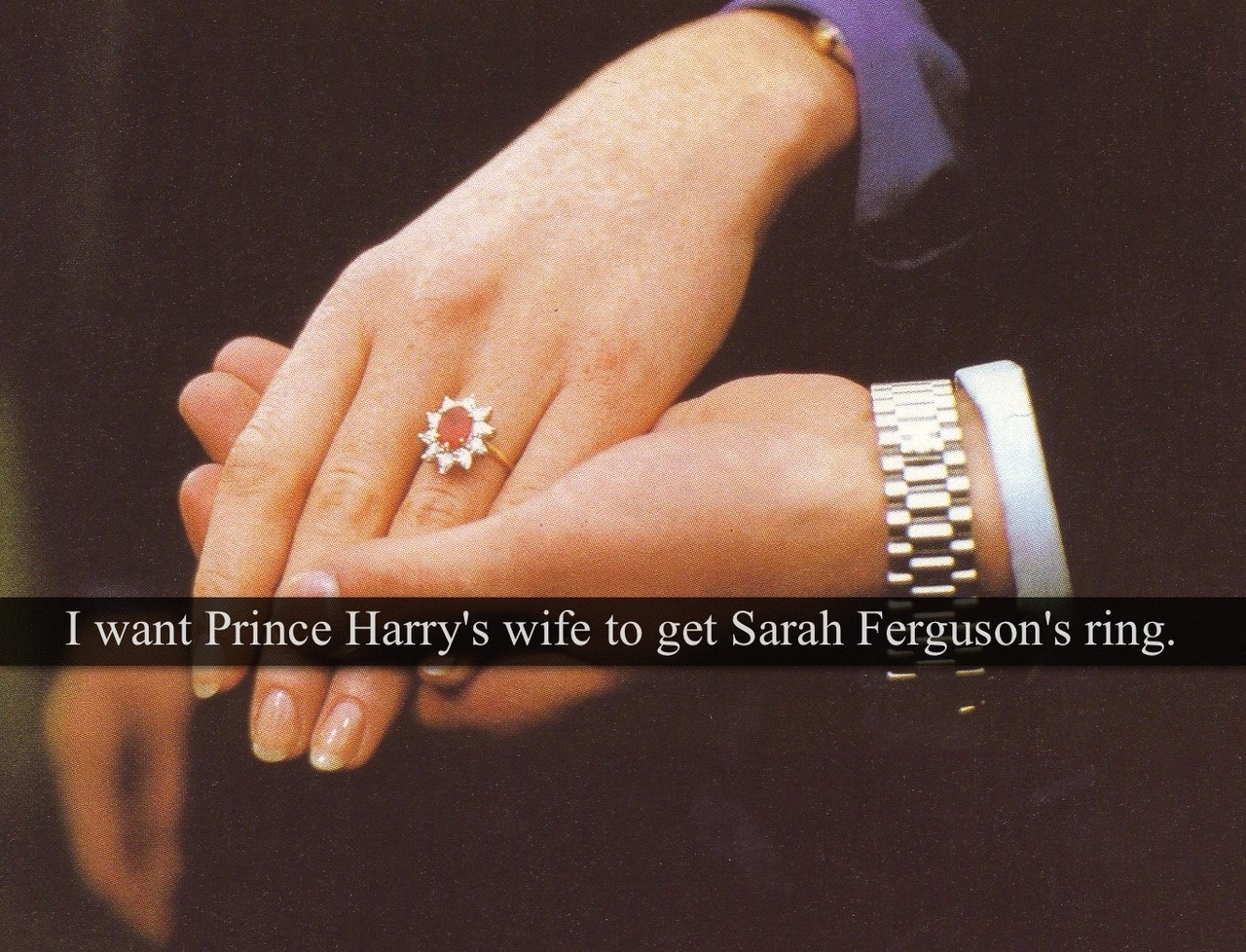 "[Post by Mary] ""I want Prince Harry's wife gets Sarah Ferguson's ring."" — Submitted by Anonymous"