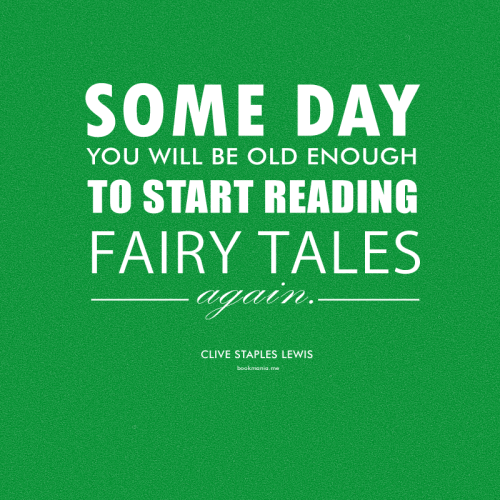 "bookmania:  ""Some day you will be old enough to start reading fairy tales again."" ― C.S. Lewis"