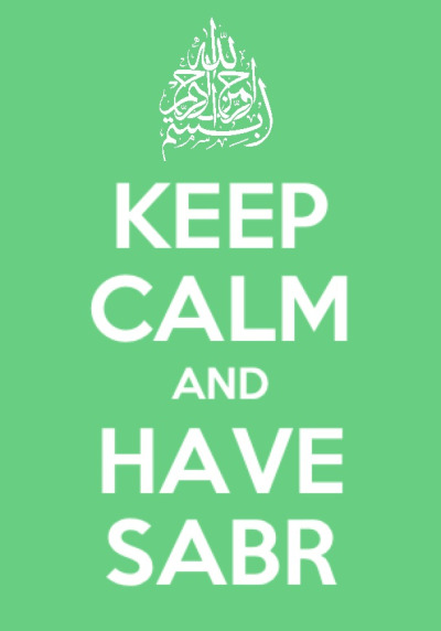 ndots:  Keep calm and have sabr. Sound advice.