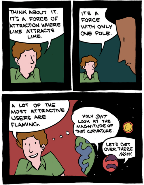 "jtotheizzoe:  Saturday Morning Breakfast Cereal asks ""How can you be anti-gay when the universe is held together by the gay force?"" Be sure to check out the full comic. I like how it ends."