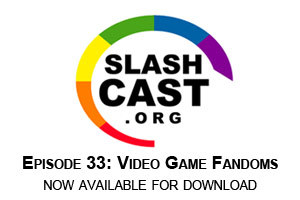 slashcast:  Featuring: GLBT news with Arie Wook interviews David Gaider! Kriken talks with Joasakura about Mass Effect slash Emma Grant reports from Ascendio in Orlando Wook, Paul, Wai, and KT discuss GLBT inclusion and exclusion in video game fandoms The Slashcast staff talk about your comments and more in the Mailbag segment
