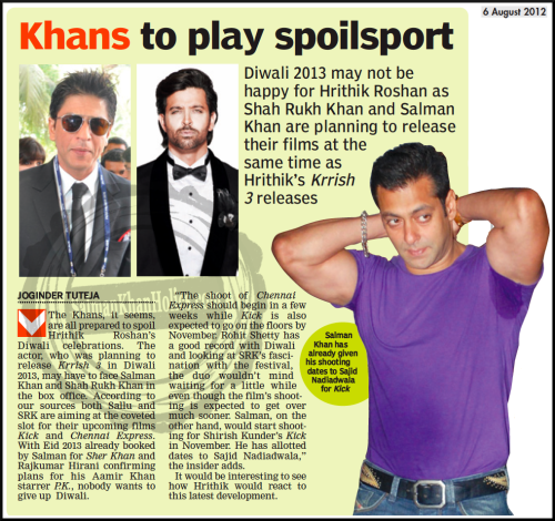 ★ Khans to play spoilsport; Diwali 2013 may not be happy for Hrithik Roshan as Shah Rukh Khan and Salman Khan are planning to release their films at the same time as Hrithik's Krrish 3 releases…