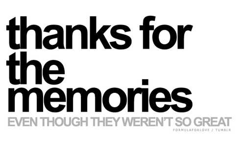 Thanks for the memories even though they weren't so great | CourtesyFOLLOW BEST LOVE QUOTES ON TUMBLR  FOR MORE LOVE QUOTES