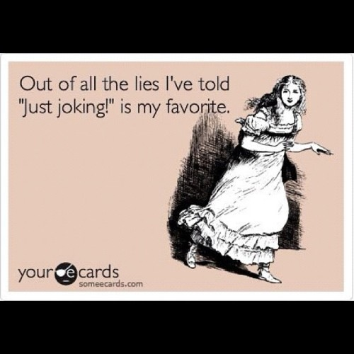 #lol #ecards #joke #lies  (Taken with Instagram)