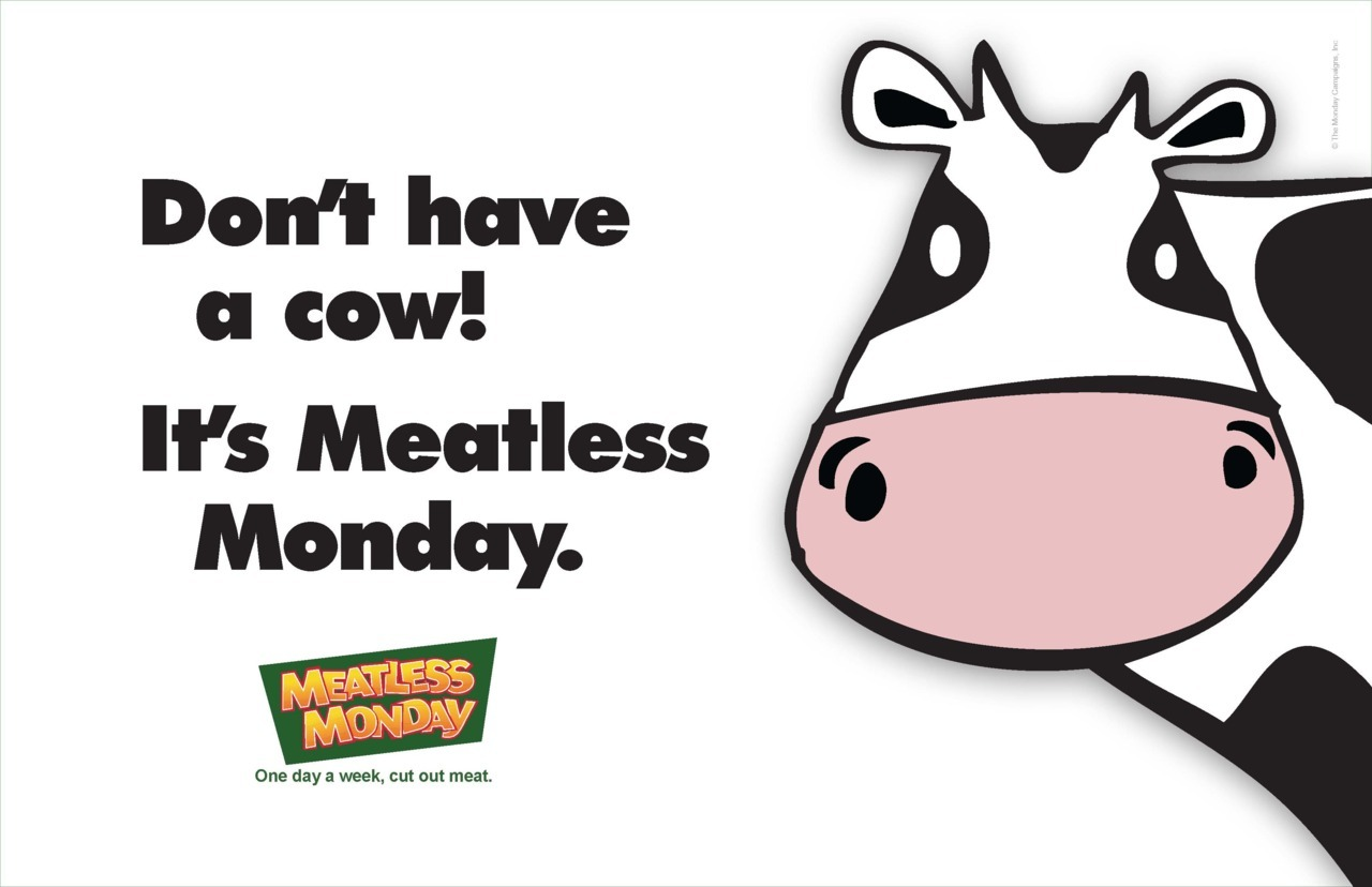 Don't have a cow! It's Meatless Monday. http://www.meatlessmonday.com/