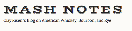 Clay Risen is blogging all things American whiskey over at Mash Notes.