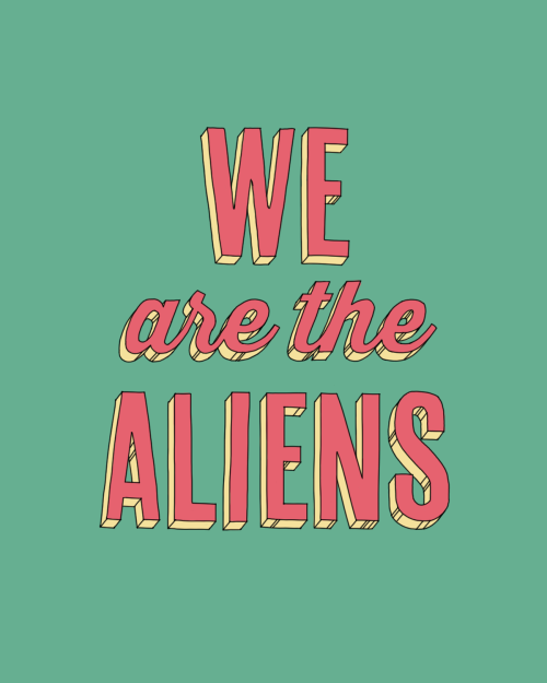 We are the aliens.