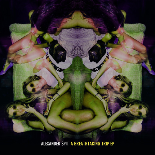 alexanderspit:  ALEXANDER SPIT A BREATHTAKING TRIP EP CLICK HERE TO DOWNLOAD