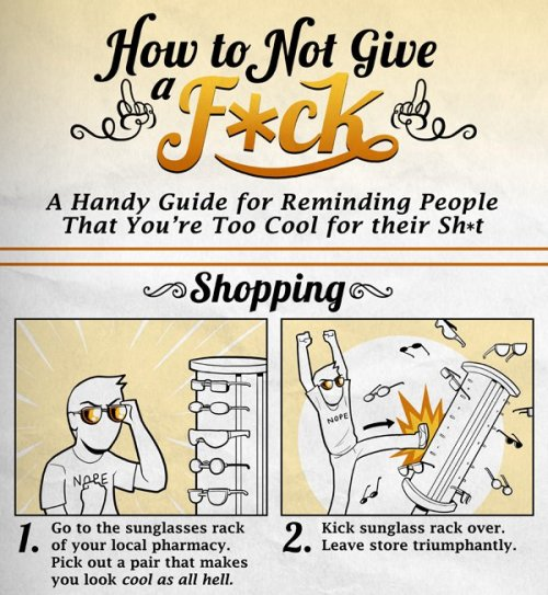 collegehumor:  5 Easy Ways to Show You Don't Give a F*ck [Click to continue reading]  hey sparklesnderp…. after your last post… I figured you'd like this