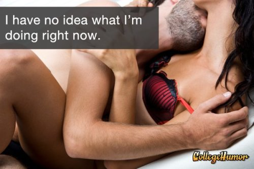 collegehumor:  25 Things You Say During Sex, And What You Really Mean [Click to continue reading]