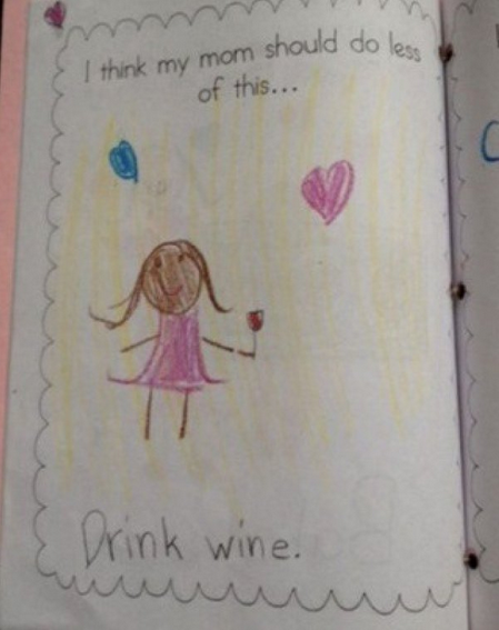 Kid Wants Mommy to Drink Less Wine Oh, sure, you're one to judge. If I remember correctly, you and your bottle were inseparable for years.
