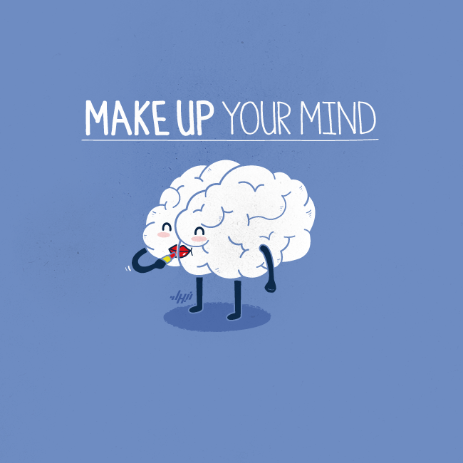 Make Up Your Mind —— Nabhan Abdullatif Prints , Gallery , Facebook , Twitter , Tumblr