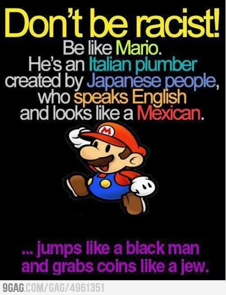 9gag:  Don't be racist, be like Mario!