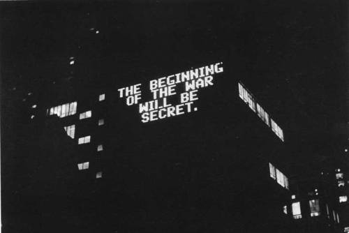"visual-poetry:  ""the beginning of the war will be secret"" by jenny holzer"