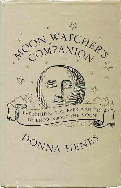 Moon Watcher's Companion: Everything You Ever Wanted To Know about the Moon. By Donna Henes.