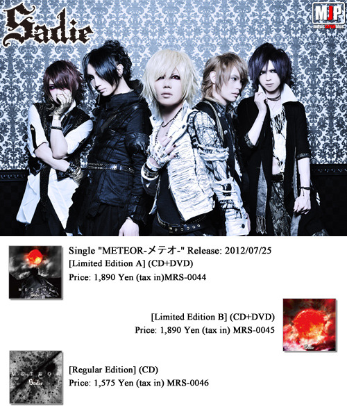"Sadie - SINGLE ""METEOR"" (Release 2012/07/25) Self Liner Notes — Lead Track: METEOR  Mao: It's a live tune of Sadie made with the awareness of summer. We made it while imagining the view of the live audience. It has been greatly spiked with clapping and call and response parts throughout. I think it is a song that is exciting during live performances. Tsurugi: It's a summer-like song. As for Sadie, there are a lot of songs that have a many black part, but when it comes to METEOR, it's probably more white. It's a Sadie song that features our lighter side.  Mizuki: It's a ""Summer-Sadie Killer Tune"". If you can't get wild on that one, we don't know how you could at all. It's that kind of song.  Aki: An image of summer. Kei: The song is one during which we can get excited with the audience, while having the summer as its theme. There are opportunities to clap your hands, which also makes it a song to enjoy during lives. [Read more…]"