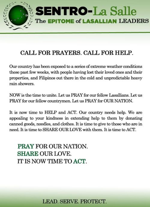 CALL FOR PRAYERS. CALL FOR HELP.You may send your donations thru:LA SALLE GREEN HILLS343 Ortigas Avenue, Mandaluyong City Kindly drop your donations at Gate 2 along Ortigas AvenueVolunteers and Cash Donations: Look for Marlo Castillo of the Lasallian Mission OfficeDE LA SALLE ZOBELUniversity Avenue, Ayala Alabang Village, Muntinlupa CityKindly drop your donations at Gate 7Inquiries: Please contact Mr. Jayjay Jacinto of the Social Action Office at 09178597602DE LA SALLE HEALTH SCIENCES INSTITUTEDE LA SALLE UNIVERSITY MEDICAL CENTER (DLSUMC)Dasmariñas, CavitePlease bring your donations to the DLSUMC Bldg 1 & 3 Lobby