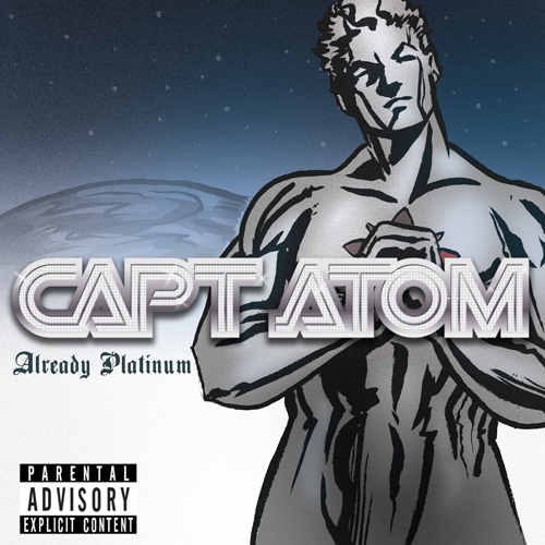 "Captain Atom - Already Platinum ""I call shots - like a monarch Run the bleed - like a Monarch Travel dimensions - like a Monarch""   1. The Nathaniel Intro 2. Like A Monarch 3. Three Universes (Featuring Firestorm Fury, Nikola ""New Nickels"" Hanssen, and Lil' Plastique) 4. Codename: Get Diamonds 5. Boyz N' Silver N' Blue (The Kryptonite Remix Featuring Kal-El & Krypto Dogg) 6. I Ain't Heard Of Omac 7. Iron Arms Go Click Clack 8. Everybody Loves A Bombshell 9. Almost Platinum 10. Caucasian To Classy 11. The Interview (With Punch And Jewelee) 12. The Atom You Don't Know (Featuring Monarch, Judomaster, and Maxwell ""Pusher M"" Lord) 13. Miss Nightshade 14. Incredible Feelin' (The Armageddon and Worldstorm) 15. Is This My Life? 16. Dedicate (A Song For Ted Kord)"