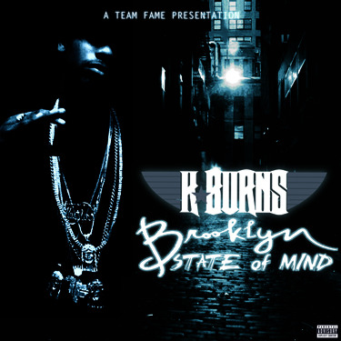 http://www.datpiff.com/KBurns-Brooklyn-State-Of-Mind-mixtape.304852.html  To be honest, I was just being flat out lazy not posting this to tumblr and taking this tumblr alot more serious. But without further wait to my core fans, Brooklyn State Of Mind the Mixtape is finally available on The Real K.Burns. Production by L&X Music, Jay B, Flawless Tracks, Don Cannon & Vandal. Guest appearances by Team Fame artist Jay Laguardia & Brooklyn Bizzy.