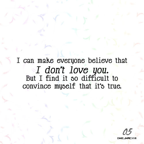 bestlovequotes:  I find it so difficult to convince myself that I don't love you is true | Courtesy FOLLOW BEST LOVE QUOTES ON TUMBLR  FOR MORE LOVE QUOTES