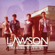 Lawson - Taking Over Me!:')<3