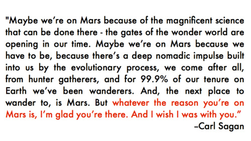 registeredgoatoffender:  cozydark:  Carl Sagan's message to future explorers of Mars will cold-clock you right in the touchy feelies via bbook  You all should read the full quote in the link, it's beautiful and heartbreaking.