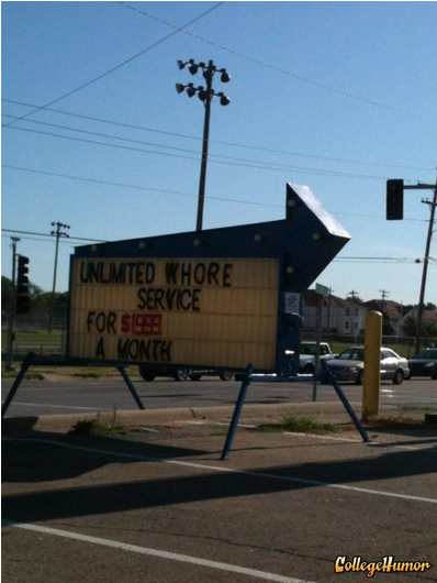 "collegehumor:  Unlimited Whore Service ""A real sign in Topeka, KS. No idea what it's actually supposed to read.""  Can I upgrade to a family plan?"