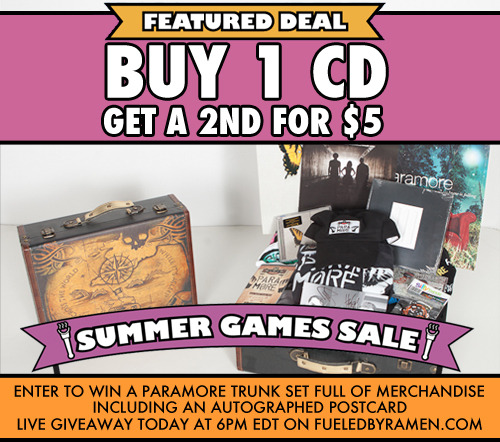 fueledbyramen:  Featured Deal: Buy 1 CD and get the 2nd for just $5. Featured Giveaway: You can also enter to win a Paramore trunk set filled with past and current Paramore merchandise and an autographed postcard. How To Enter: Order any item in The Fueled By Ramen Webstore HERE! Each item ordered gives you an additional entry. Add another entry each day by answering the trivia question of the day HERE.  Win More: Tune in to our LIVE giveaway on Today at 6pm EDT to hear the winner announced. If your name is announced as the winner and you email us within 5 minutes then you will also win a $100 Gift Card to The Fueled By Ramen Webstore! Tune in to the broadcast for your chance to win other items, too! The prizes for Friday, Saturday and Sunday will all be given away on today's LIVE giveaway. Click HERE to shop the sale now!