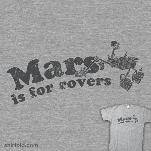shirtoid:  Mars Is For Rovers available at RedBubble  Need.