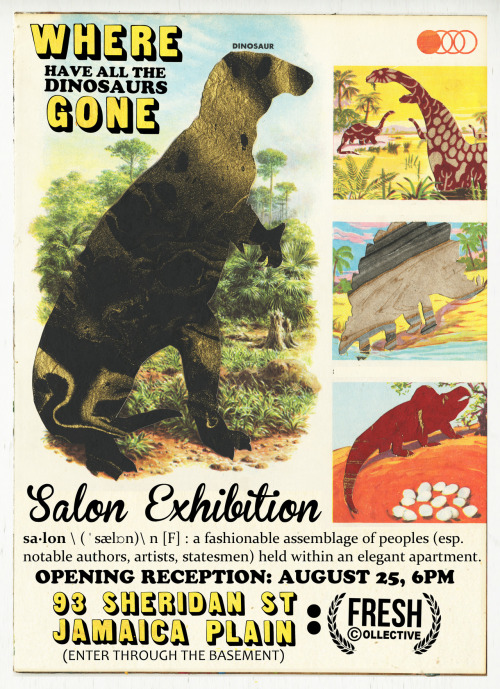 WHERE HAVE ALL THE DINOSAURS GONE, a salon exhibition poster design by MIKE HAAS and NICK SCHLERF AUGUST 25 through AUGUST 30, ya dig?