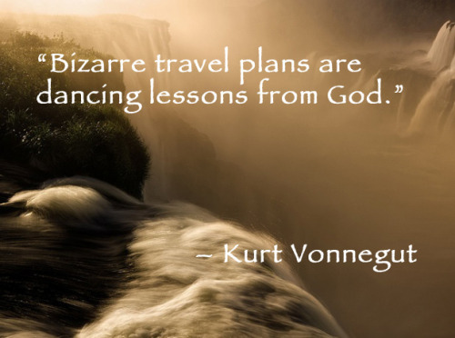 """Bizarre travel plans are dancing lessons from God."" – Kurt Vonnegut Let us know what kind of dancing lessons you've had!"